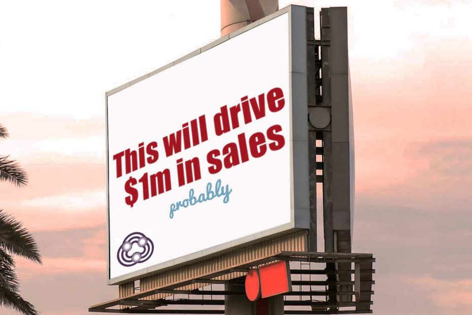 Outdoor billboard with writing that says this will drive $1m in sales - probably